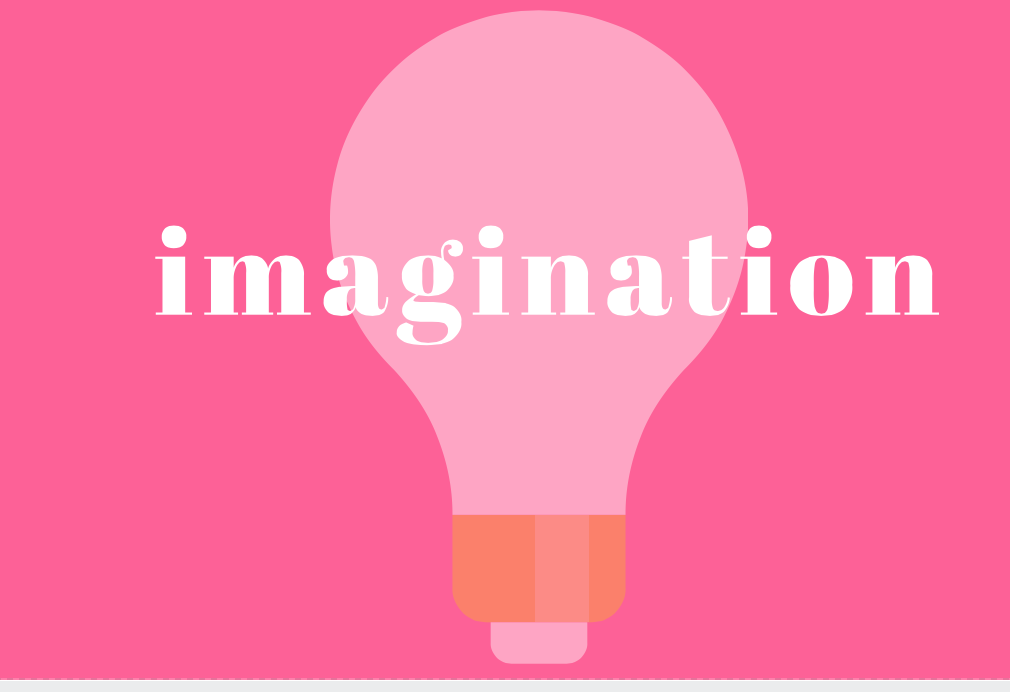 You are a product of your imagination.